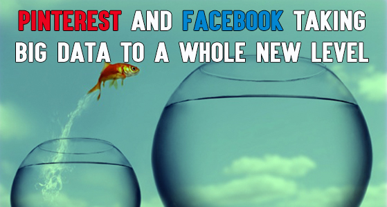 Pinterest and Facebook taking Big Data to a whole new level