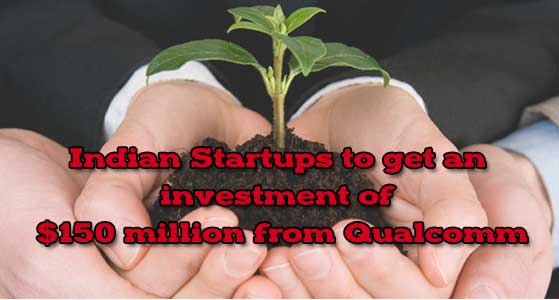 Indian Startups to get an investment of $150 million from Qualcomm
