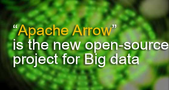 """Apache Arrow"" is the new open-source project for Big data"