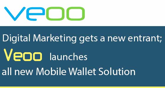 Digital Marketing gets a new entrant; Veoo launches all new Mobile Wallet Solution
