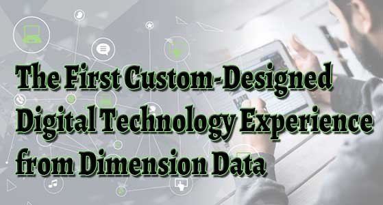 The First Custom-Designed Digital Technology Experience from Dimension Data