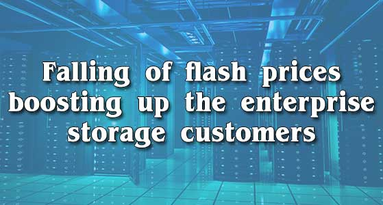 Falling of flash prices boosting up the enterprise storage customers