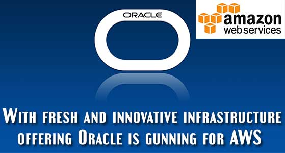 With fresh and innovative infrastructure offering Oracle is gunning for AWS