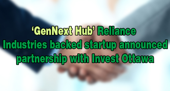 'GenNext Hub' Reliance Industries backed startup announced partnership with Invest Ottawa