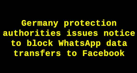 Germany protection authorities issues notice to block WhatsApp data transfers to Facebook