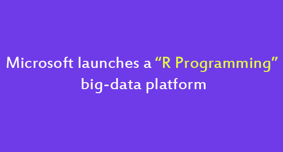 "Microsoft launches a ""R Programming"" big-data platform"
