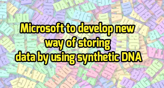 Microsoft to develop new way of storing data by using synthetic DNA