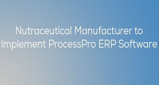 Nutraceutical Manufacturer to Implement ProcessPro ERP Software