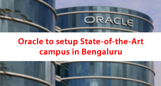 Oracle to setup State-of-the-Art campus in Bengaluru