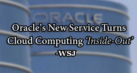 Oracle's New Service Turns Cloud Computing 'Inside-Out' – WSJ