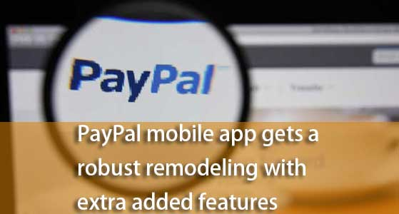 PayPal mobile app gets a robust remodeling with extra added features