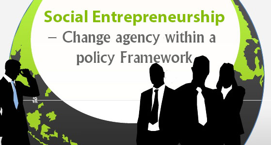 Social Entrepreneurship – Change agency within a policy Framework