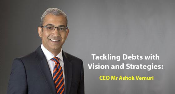 Tackling Debts with Vision and Strategies: CEO Mr Ashok Vemuri