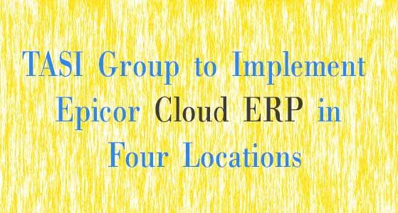 TASI Group to Implement Epicor Cloud ERP in Four Locations