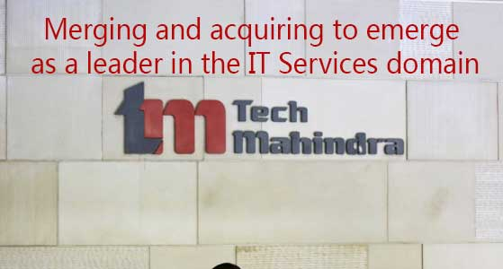 Merging and acquiring to emerge as a leader in the IT Services domain: Tech Mahindra Ltd.