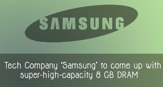 Tech Company 'Samsung' to come up with super-high-capacity 8 GB DRAM