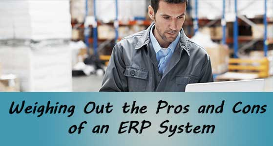 Weighing Out the Pros and Cons of an ERP System