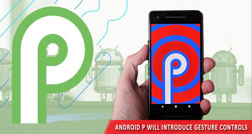 Android P will introduce Gesture controls similar to iPhone