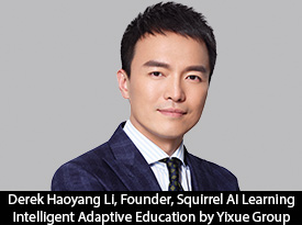 Derek Haoyang Li, Squirrel AI Learning Intelligent Adaptive Education by Yixue Group Founder: 'We Created an AI-Powered Virtual Tutor Engine, which Diagnoses and Remediates Each Individual Student's Knowledge Gaps in Real-Time While a Student is Learning and Practicing'